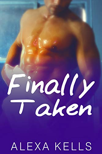 Finally Taken: A Standalone Romance (his & her touch)
