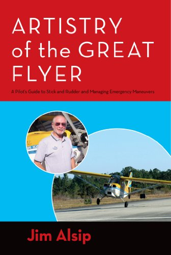 Artistry of the Great Flyer: A Pilot's Guide to Stick and Rudder and Managing Emergency Maneuvers (English Edition) por Jim Alsip