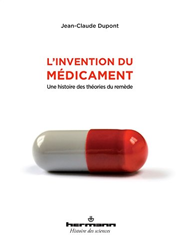 L'invention du médicament: Une histoire des théories du remède