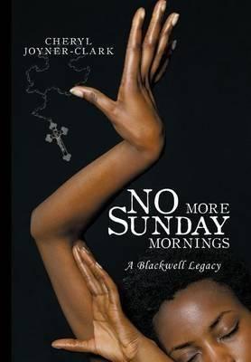 [(No More Sunday Mornings : A Blackwell Legacy)] [By (author) Cheryl Joyner-Clark] published on (November, 2009)