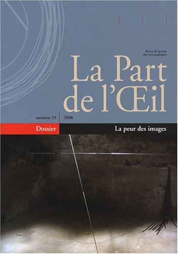 La Part de l'Oeil, N° 23 : La peur des images par Luc Bachelot