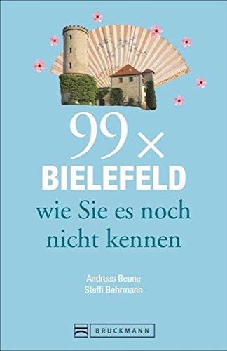 Bruckmann Reiseführer: 99 x Bielefeld wie Sie es noch nicht kennen. 99x Kultur, Natur, Essen und Hotspots abseits der bekannten Highlights.