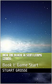 Into the Black (A SciFi LitRPG Story): Book I: Game Start (English Edition)