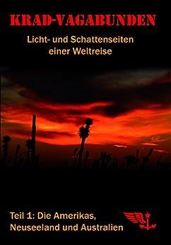 Krad-Vagabunden - Licht- und Schattenseiten einer Weltreise, Teil 1: Die Amerikas, Neuseeland und Australien von [Panthöfer, Frank]