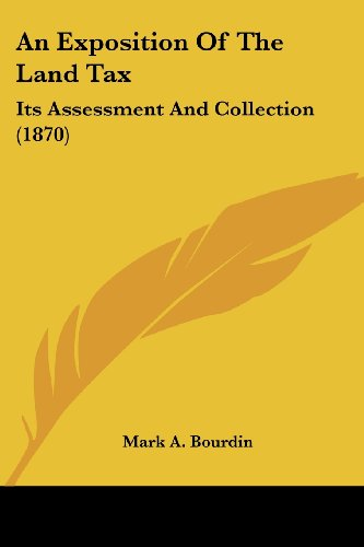 An Exposition Of The Land Tax: Its Assessment And Collection (1870)