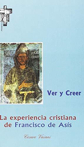 Ver y creer: La experiencia cristiana de Francisco de Asís (Hermano Francisco)