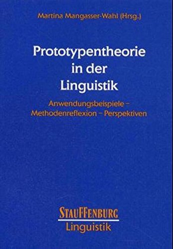 Prototypentheorie in der Linguistik: Anwendungsbeispiele - Methodenreflexion - Perspektiven (Stauffenburg Linguistik)