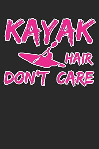 Kayak Hair Don't Care: Kajak Journal Protokoll Notizbuch | Aufzeichnung Ziele und Ausflüge | Kanu Liebhaber Geschenk | Kajakfahren Journal Logbuch - 120 Linierte Seiten Notizblock
