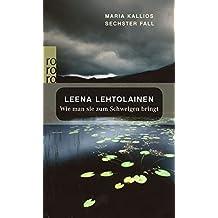 Wie man sie zum Schweigen bringt: Maria Kallios sechster Fall (Maria Kallio ermittelt, Band 6)