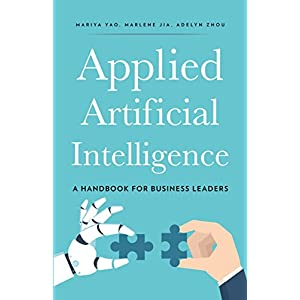 Applied Artificial Intelligence: An Introduction For Business Leaders