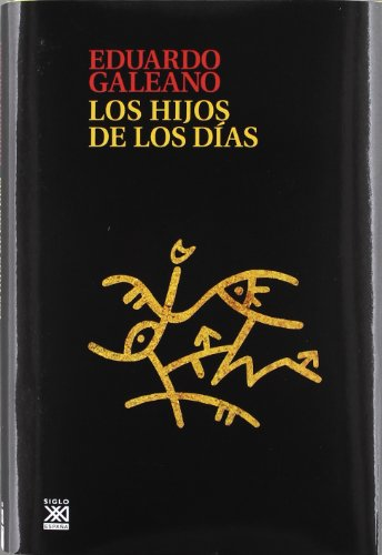 Los hijos de los dias (Biblioteca Eduardo Galeano) por Eduardo Galeano