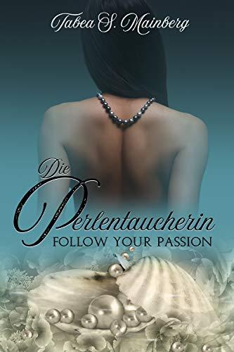 Perlentaucherin - Follow your Passion: Erotischer Liebesroman