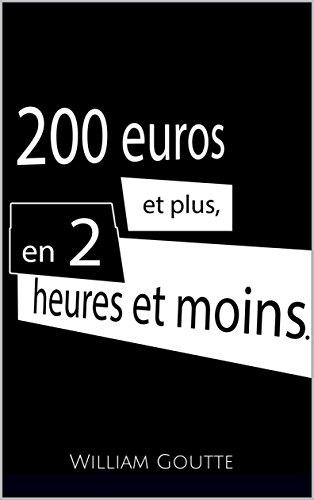 200 euros et plus, en 2 heures et moins. par William Goutte
