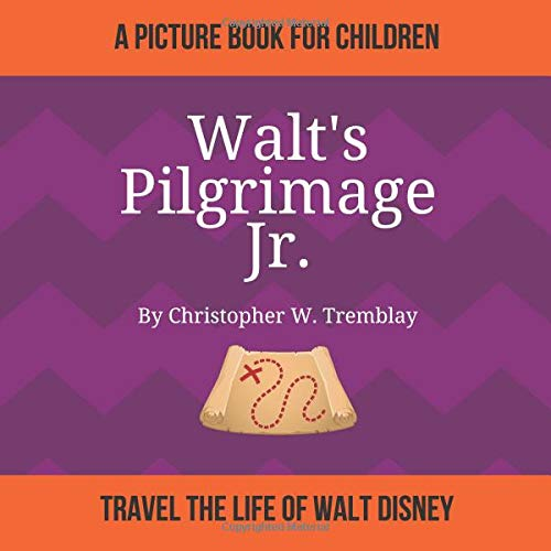 walt's pilgrimage jr.: A biographical, photographic storybook