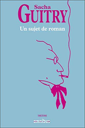 un sujet de roman (French Edition) de [GUITRY, Sacha]