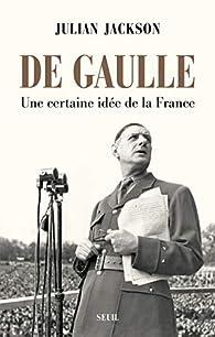 De Gaulle - Une certaine idée de la France par Julian Jackson