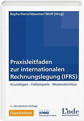 Praxisleitfaden zur internationalen Rechnungslegung (IFRS): Grundlagen. Fallbeispiele. Musterabschluss.