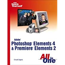 Adobe Photoshop Elements 4 and Premiere Elements 2 All in One (Sams Teach Yourself All in One) by Chuck Engels (2006-02-03)