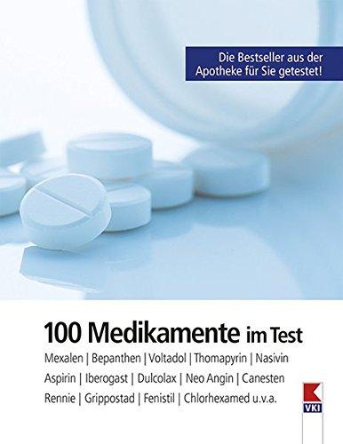 100 Medikamente im Test: Mexalen, Bepanthen, Voltadol, Nasivin, Thomapyrin, Aspirin, Iberogast, Dulcolax, Neo-Angin, Rennie, Canesten, Grippostad, Fenistil, Chlorhexamed u.v.a.