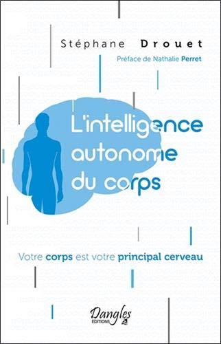 L'intelligence autonome du corps - Votre corps est votre principal cerveau par Stéphane Drouet