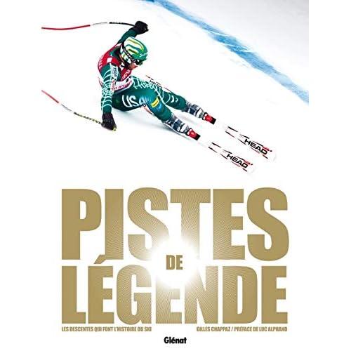 Pistes de légende: Les descentes qui font l'histoire du ski
