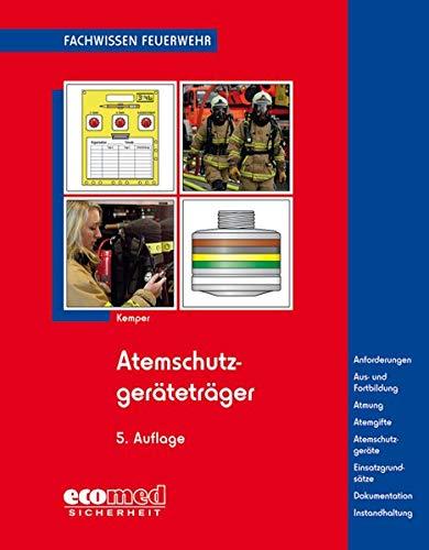 Atemschutzgeräteträger: Ausbildung - Atmung - Atemgifte - Atemschutzgeräte - Einsatzgrundsätze
