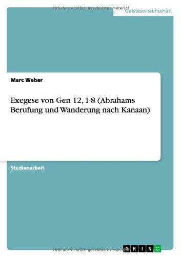 Exegese von Gen 12, 1-8 (Abrahams Berufung und Wanderung nach Kanaan) by Marc Weber (2007-08-14) par Marc Weber