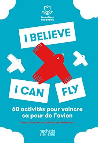 I believe I can fly: 50 exercices pour dépasser sa peur de l'avion