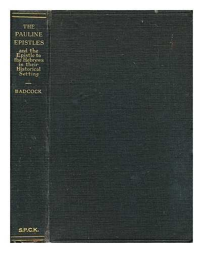The Pauline epistles and the Epistle to the Hebrews in their historical setting, by the Rev. F.J. Badcock