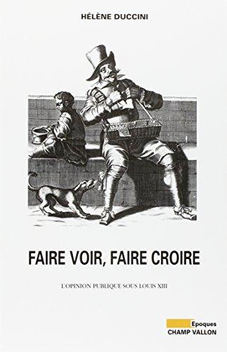 Faire voir, faire croire : L'Opinion publique sous Louis XIII
