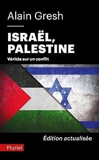 Israël, Palestine. La vérité sur un conflit par Alain Gresh