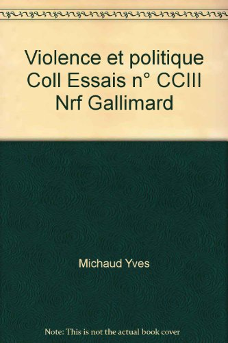 Violence et politique Coll Essais n° CCIII Nrf Gallimard