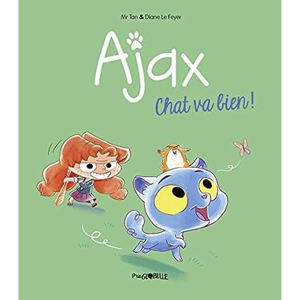 Ajax, Tome 01: Chat va bien !