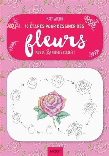 10 étapes pour dessiner des fleurs : Plus de 75 modèles colorés ! par  (Broché - Feb 7, 2019)