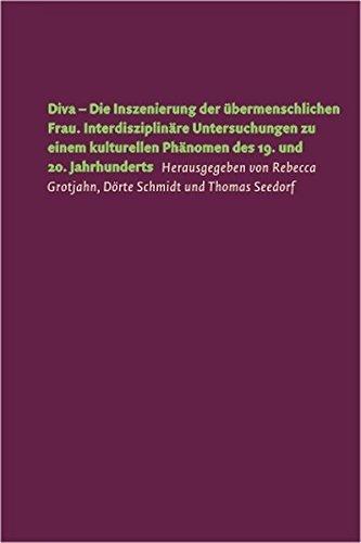 Diva – Die Inszenierung der übermenschlichen Frau: Interdisziplinäre Untersuchungen zu einem kulturellen Phänomen des 19. und 20. Jahrhunderts (Forum Musikwissenschaft)