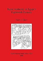Royal Authority in Egypt's Eighteenth Dynasty (BAR International Series)