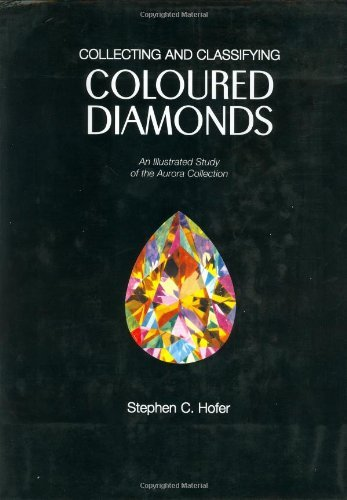 Collecting and Classifying Coloured Diamonds: An Illustrated Study of the Aurora Collection by Stephen C. Hofer (1998-04-01)