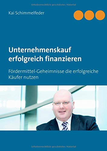 Unternehmenskauf erfolgreich finanzieren: Fördermittel-Geheimnisse die erfolgreiche Käufer nutzen