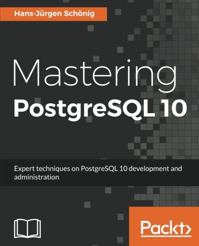 Mastering PostgreSQL 10: Expert techniques on PostgreSQL 10 development and administration (English Edition)