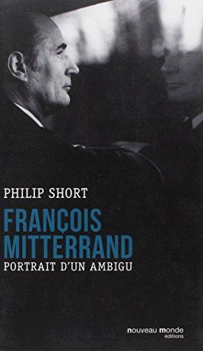 François Mitterrand : Portrait d'un ambigu par Philip Short