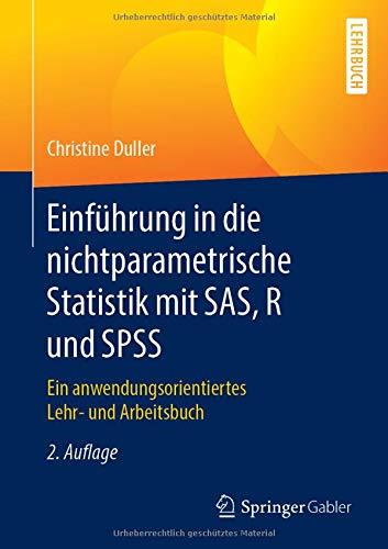 Einführung in die nichtparametrische Statistik mit SAS, R und SPSS: Ein anwendungsorientiertes Lehr- und Arbeitsbuch