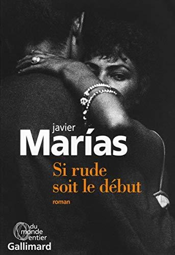 Si rude soit le début par Javier Marías