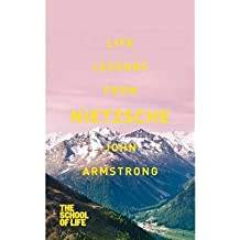 [(Life Lessons from Nietzsche)] [ By (author) John Armstrong, By (author) The School of Life ] [December, 2013]