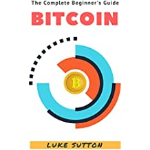 Bitcoin : A Complete Beginner's Guide - Master The Game (English Edition)