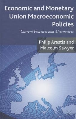 By Arestis, Philip ( Author ) [ Economic and Monetary Union Macroeconomic Policies: Current Practices and Alternatives By Nov-2013 Hardcover