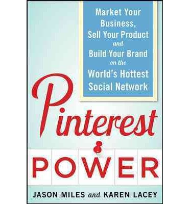 [ Pinterest Power: Market Your Business, Sell Your Product, and Build Your Brand on the World's Hottest Social Network ] [ PINTEREST POWER: MARKET YOUR BUSINESS, SELL YOUR PRODUCT, AND BUILD YOUR BRAND ON THE WORLD'S HOTTEST SOCIAL NETWORK ] BY Lacey, Karen ( AUTHOR ) Oct-01-2012 Paperback