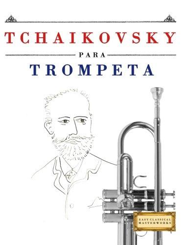 Tchaikovsky para Trompeta: 10 Piezas Fáciles para Trompeta Libro para Principiantes