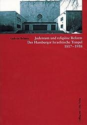 Judentum und religiöse Reform. Der Hamburger Israelische Tempel 1871-1938. (Studien zur jüdischen Geschichte, Bd. 8)
