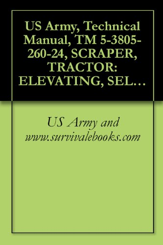 US Army, Technical Manual, TM 5-3805-260-24, SCRAPER, TRACTOR: ELEVATING, SELF-PROPELLED, 11 CUBIC YARD, SECTIONALIZED AND NONSECTIONALIZED MODELS 613BSS ... (3805-01-267-4178) (English Edition) -