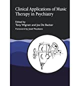[(Clinical Applications of Music Therapy in Psychiatry )] [Author: Tony Wigram] [Jul-1999]